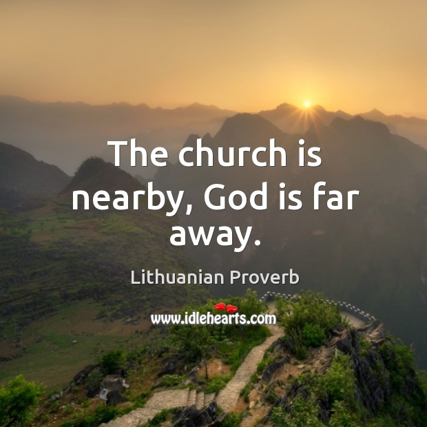 The church is nearby, God is far away. Lithuanian Proverbs Image