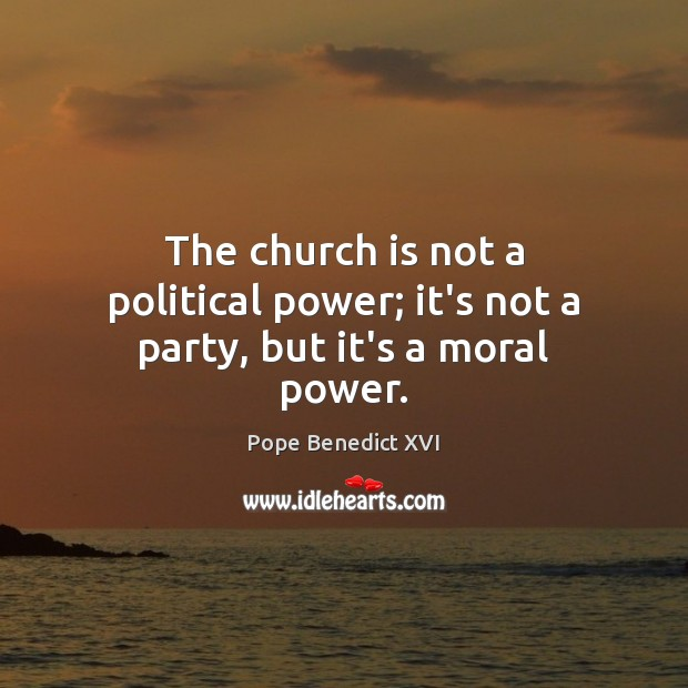 The church is not a political power; it's not a party, but it's a moral power. Image