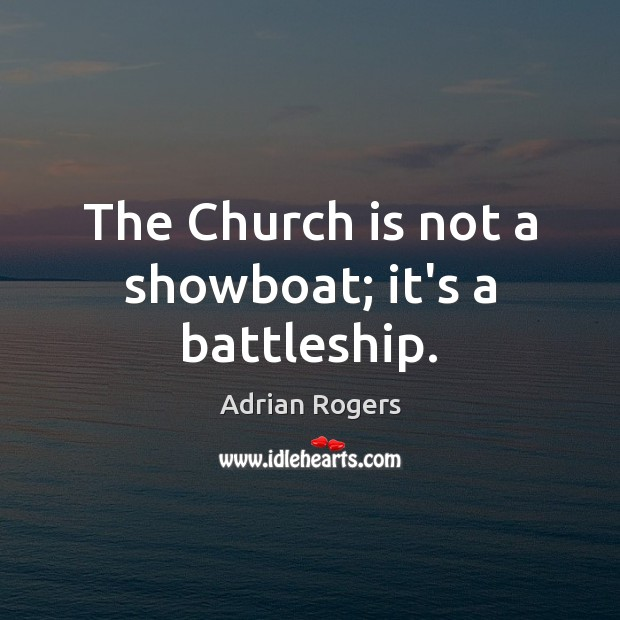 The Church is not a showboat; it's a battleship. Adrian Rogers Picture Quote