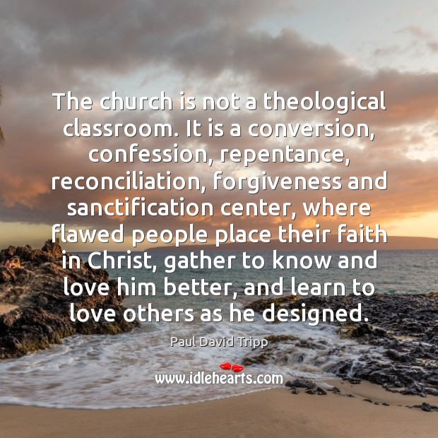 The church is not a theological classroom. It is a conversion, confession, Image