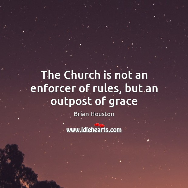 Image, The Church is not an enforcer of rules, but an outpost of grace