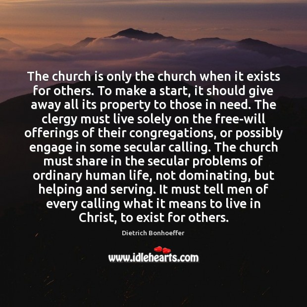 Image, The church is only the church when it exists for others. To