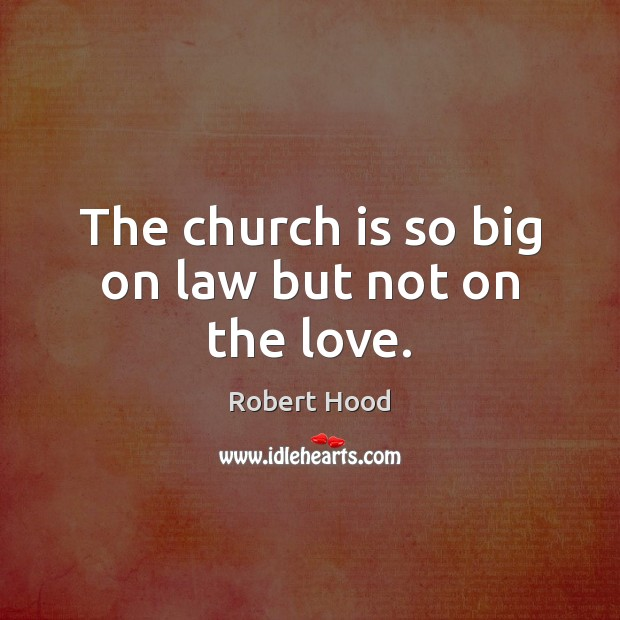 The church is so big on law but not on the love. Image