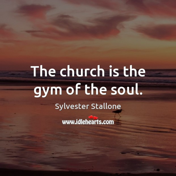 Image, The church is the gym of the soul.