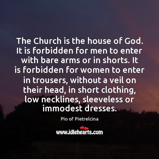 The Church is the house of God. It is forbidden for men Pio of Pietrelcina Picture Quote