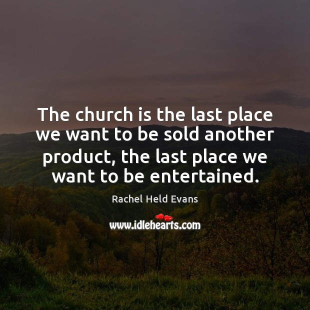 The church is the last place we want to be sold another Rachel Held Evans Picture Quote