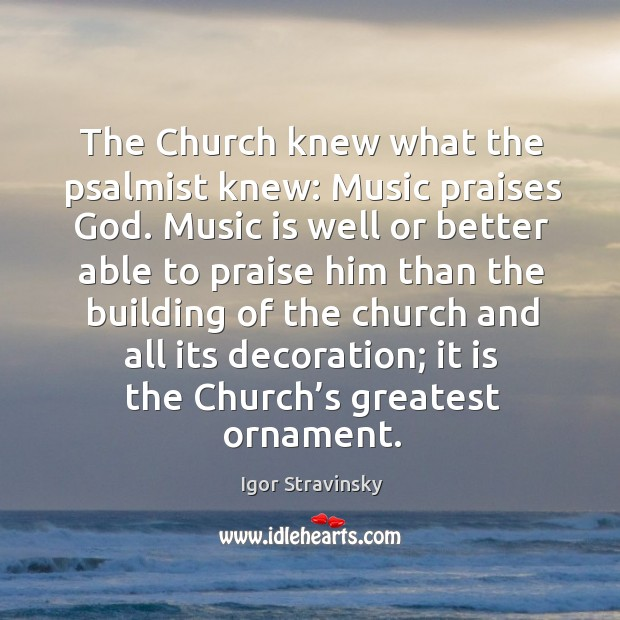 The church knew what the psalmist knew: music praises God. Image