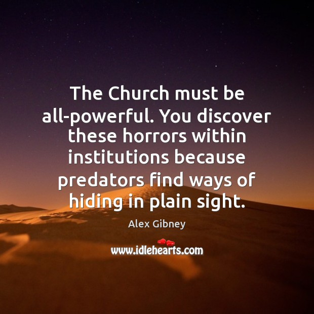 The Church must be all-powerful. You discover these horrors within institutions because Image