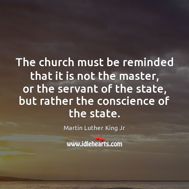 The church must be reminded that it is not the master, or Martin Luther King Jr Picture Quote