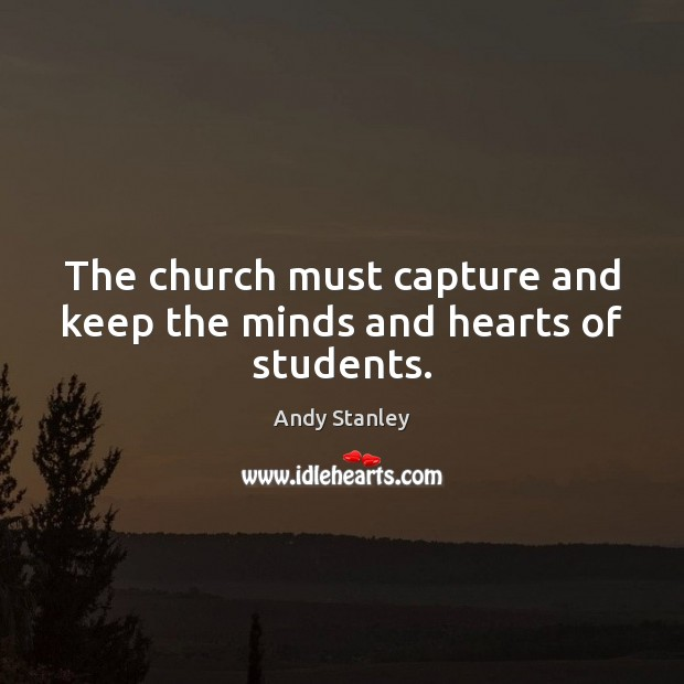The church must capture and keep the minds and hearts of students. Image