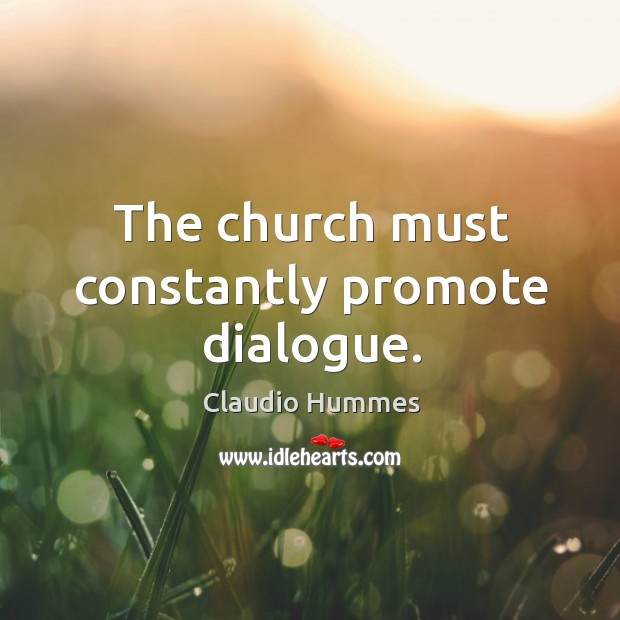 The church must constantly promote dialogue. Image