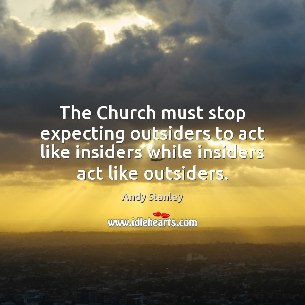 The Church must stop expecting outsiders to act like insiders while insiders Image