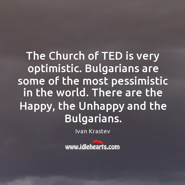 The Church of TED is very optimistic. Bulgarians are some of the Image