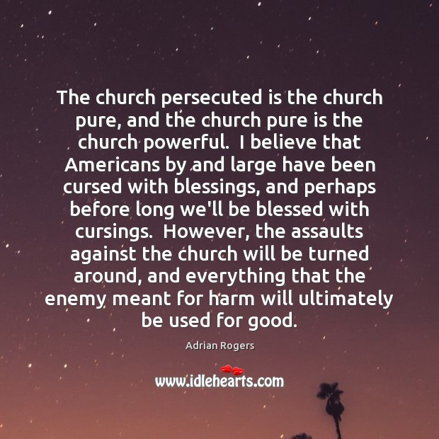 The church persecuted is the church pure, and the church pure is Enemy Quotes Image