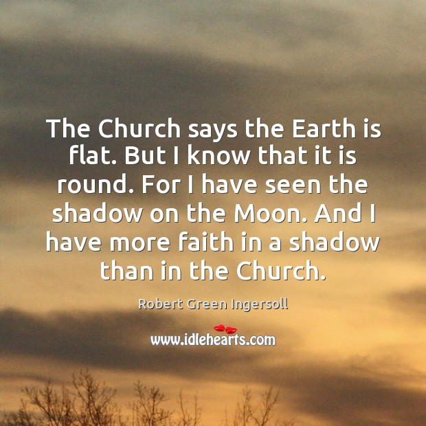 The Church says the Earth is flat. But I know that it Image