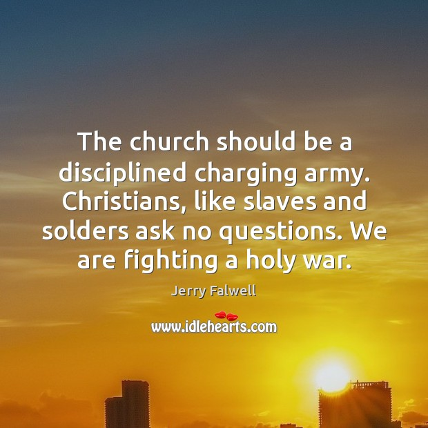 The church should be a disciplined charging army. Christians, like slaves and Jerry Falwell Picture Quote