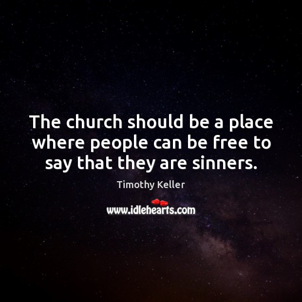 The church should be a place where people can be free to say that they are sinners. Image