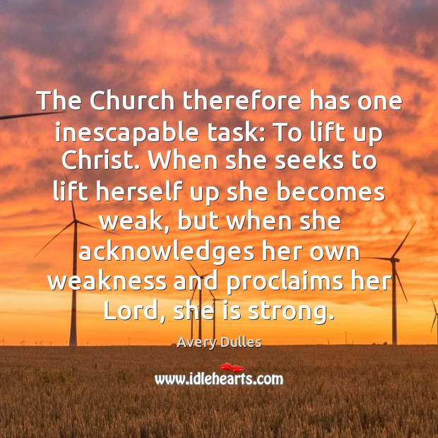 Image, The Church therefore has one inescapable task: To lift up Christ. When