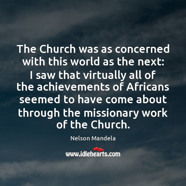 The Church was as concerned with this world as the next: I Nelson Mandela Picture Quote