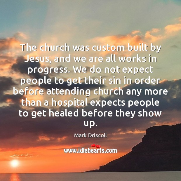 Image, The church was custom built by Jesus, and we are all works