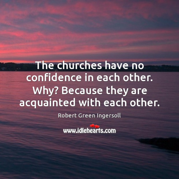 The churches have no confidence in each other. Why? Because they are Image