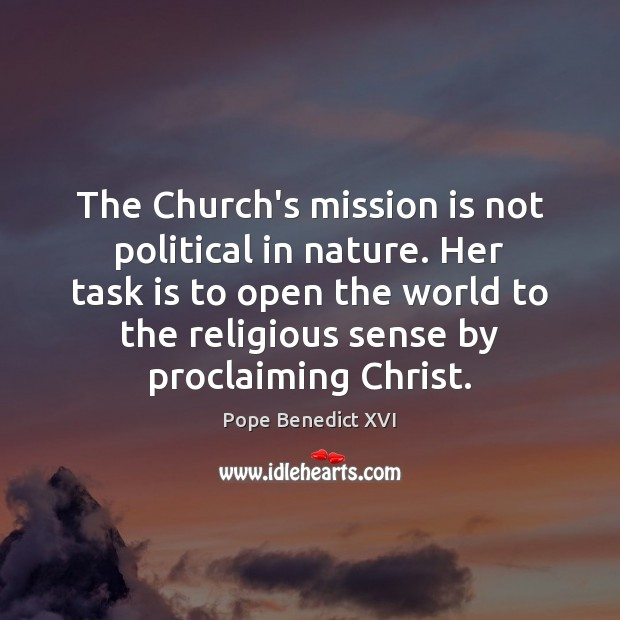 The Church's mission is not political in nature. Her task is to Nature Quotes Image