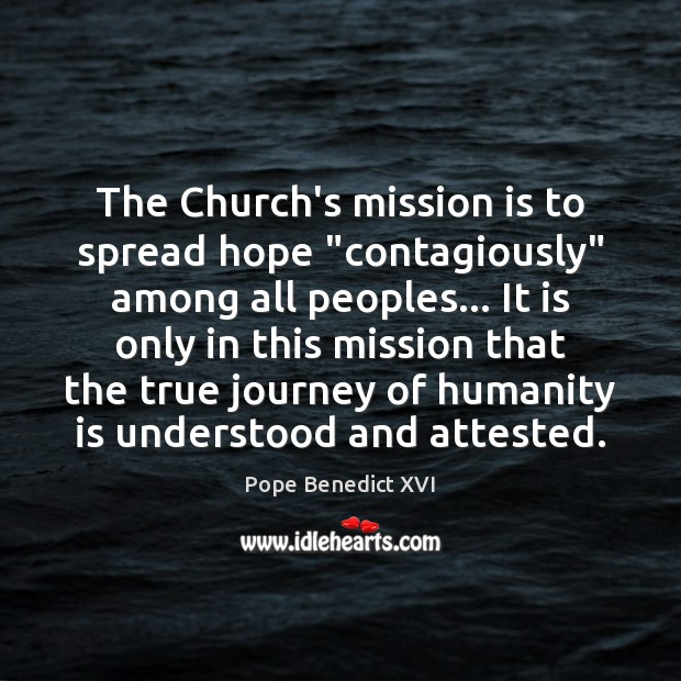 "The Church's mission is to spread hope ""contagiously"" among all peoples… It Image"