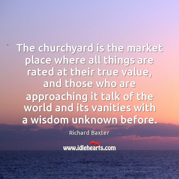 The churchyard is the market place where all things are rated at Richard Baxter Picture Quote