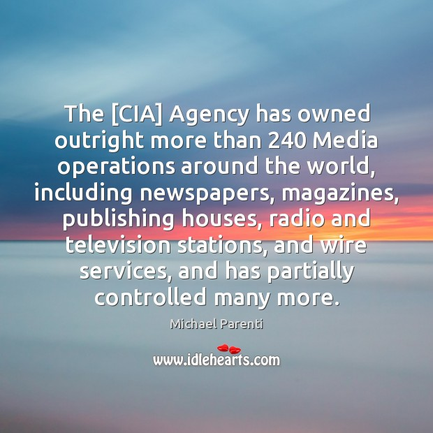 The [CIA] Agency has owned outright more than 240 Media operations around the Image