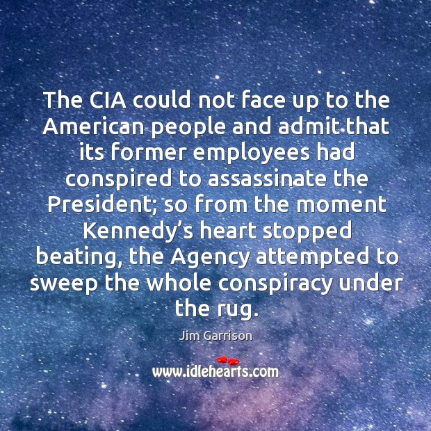 The cia could not face up to the american people and admit that its former employees had Jim Garrison Picture Quote