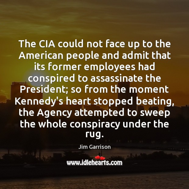 The CIA could not face up to the American people and admit Jim Garrison Picture Quote