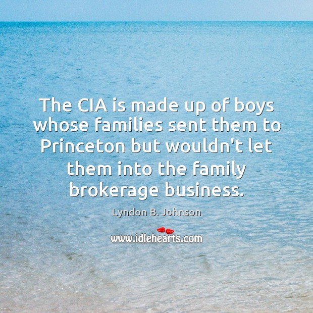 The CIA is made up of boys whose families sent them to Lyndon B. Johnson Picture Quote