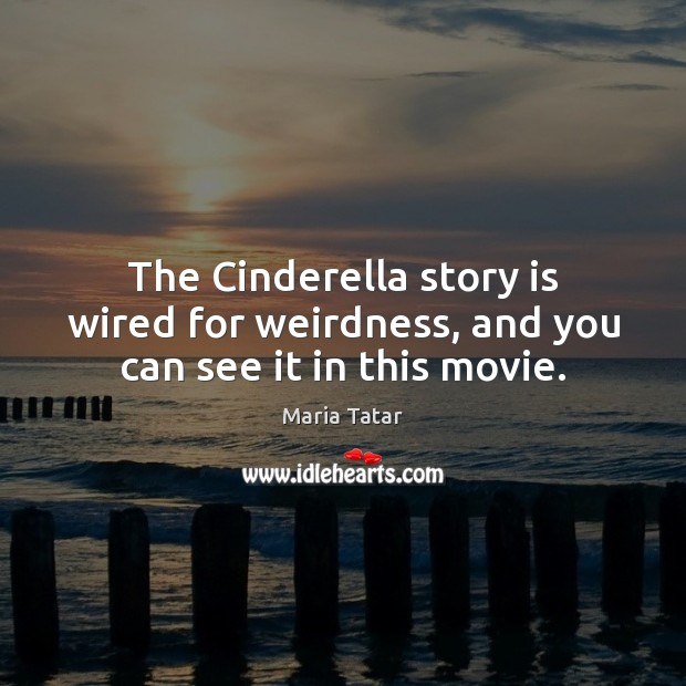 The Cinderella story is wired for weirdness, and you can see it in this movie. Image