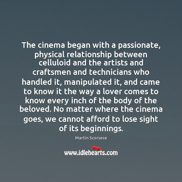 Image, The cinema began with a passionate, physical relationship between celluloid and the