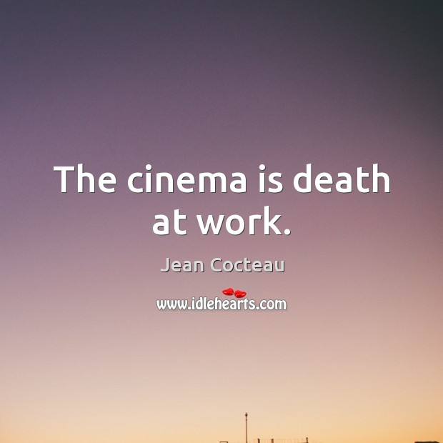 The cinema is death at work. Image