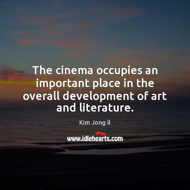 The cinema occupies an important place in the overall development of art and literature. Image