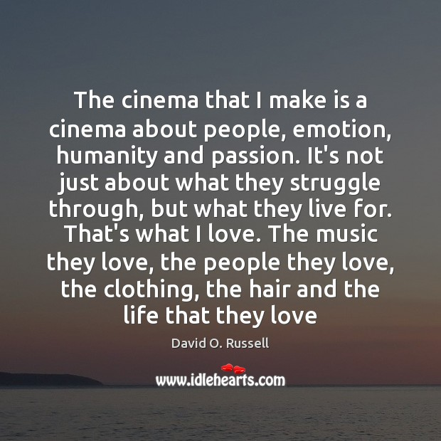 The cinema that I make is a cinema about people, emotion, humanity David O. Russell Picture Quote