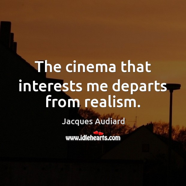 The cinema that interests me departs from realism. Image