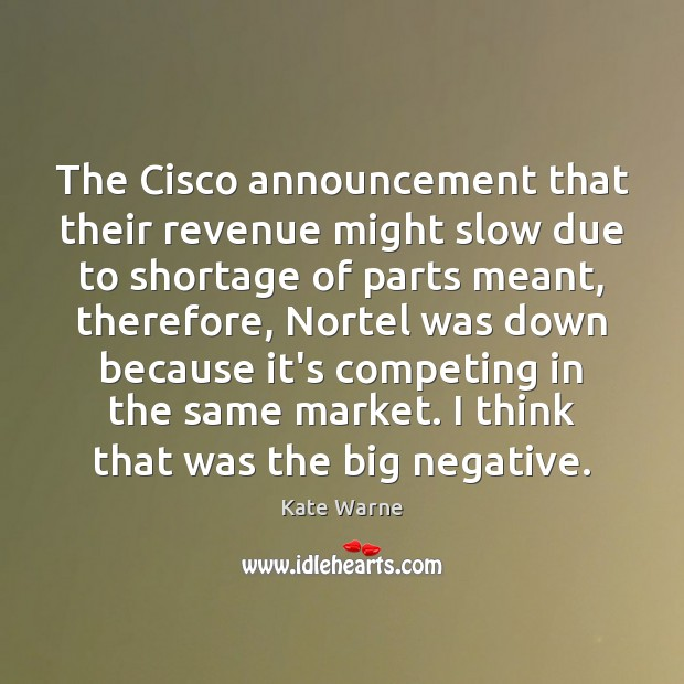 The Cisco announcement that their revenue might slow due to shortage of Image