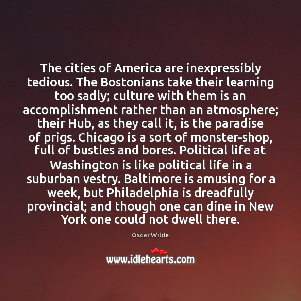 The cities of America are inexpressibly tedious. The Bostonians take their learning Image