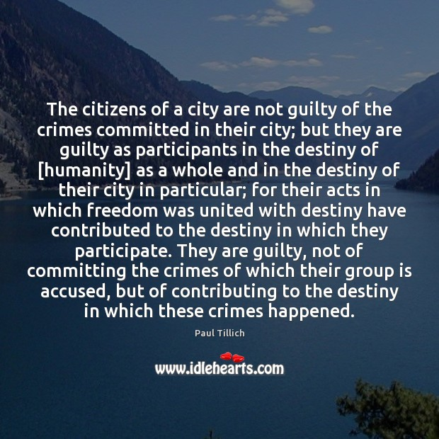 The citizens of a city are not guilty of the crimes committed Paul Tillich Picture Quote