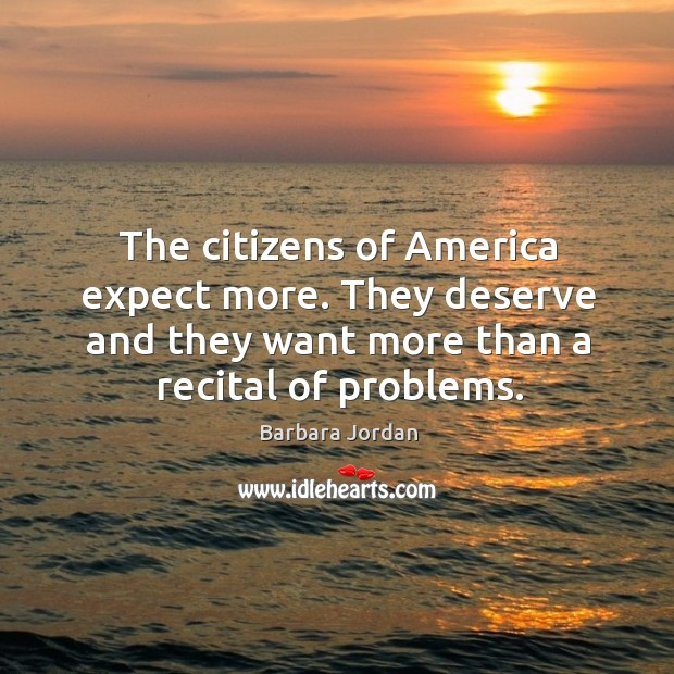 The citizens of america expect more. They deserve and they want more than a recital of problems. Image