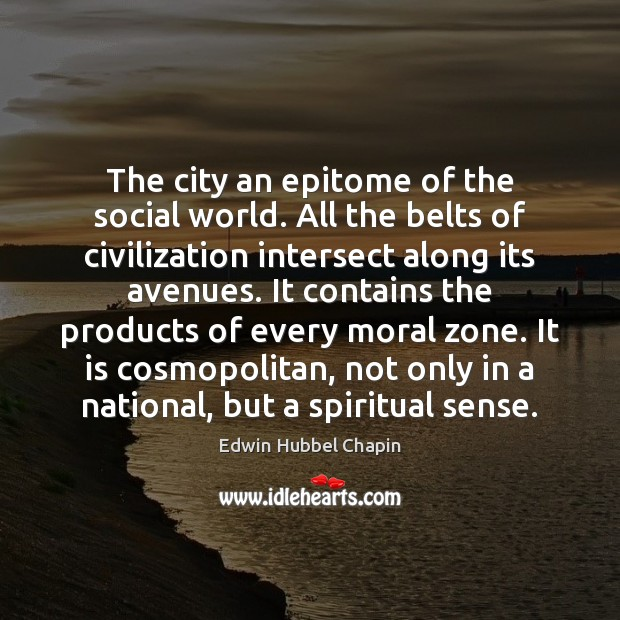 The city an epitome of the social world. All the belts of Edwin Hubbel Chapin Picture Quote