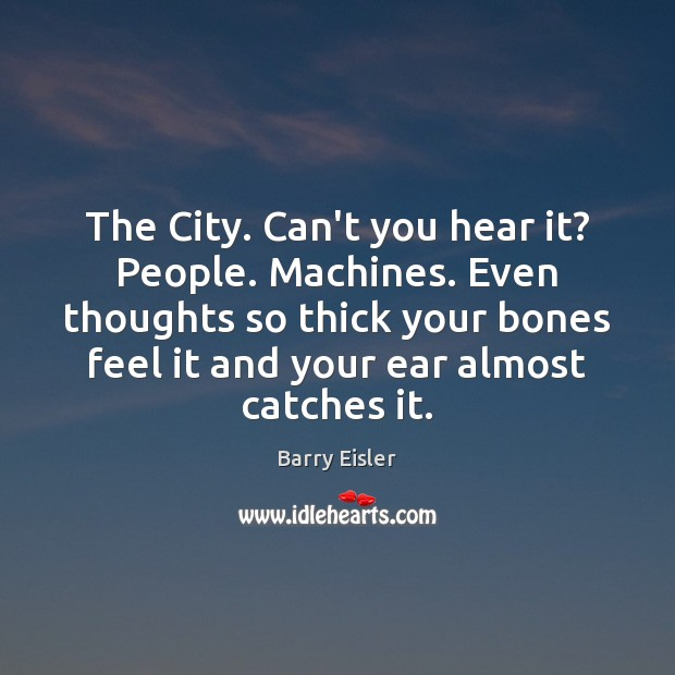 The City. Can't you hear it? People. Machines. Even thoughts so thick Image