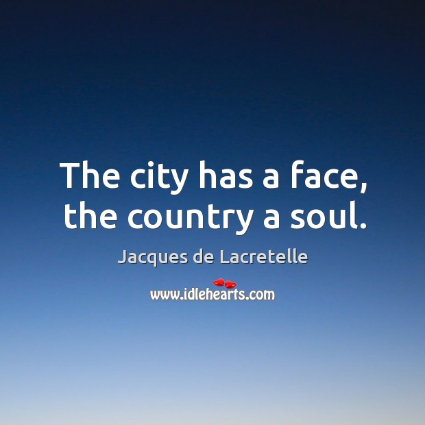 The city has a face, the country a soul. Image