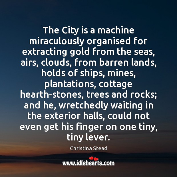 The City is a machine miraculously organised for extracting gold from the Image