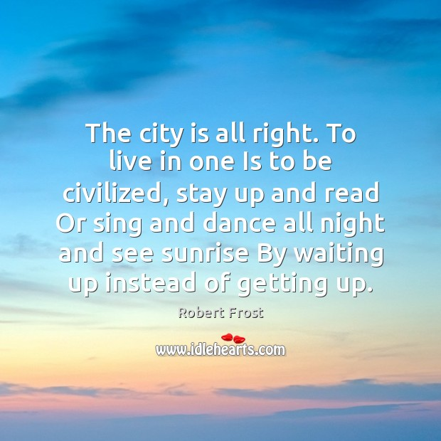 The city is all right. To live in one Is to be Robert Frost Picture Quote