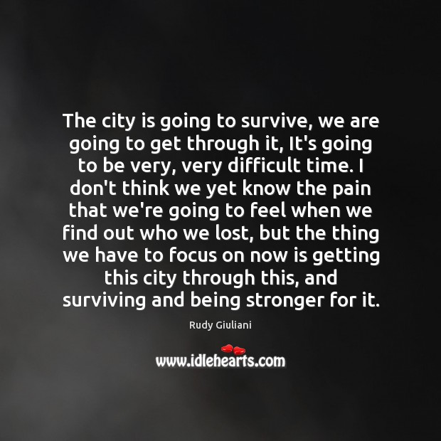 The city is going to survive, we are going to get through Being Strong Quotes Image