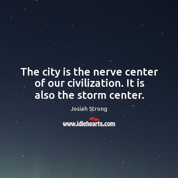 The city is the nerve center of our civilization. It is also the storm center. Image