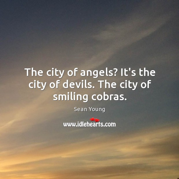 The city of angels? It's the city of devils. The city of smiling cobras. Image